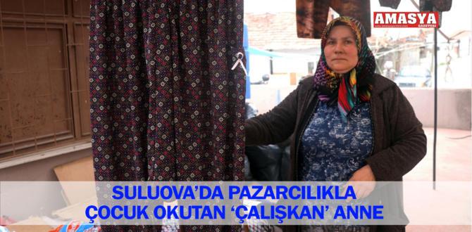 SULUOVA'DA PAZARCILIKLA ÇOCUK OKUTAN 'ÇALIŞKAN' ANNE