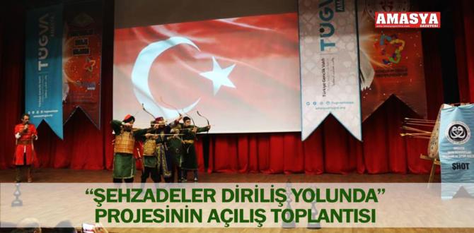 """""""ŞEHZADELER DİRİLİŞ YOLUNDA"""" PROJESİNİN AÇILIŞ TOPLANTISI"""