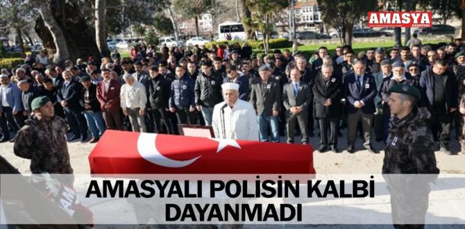 AMASYALI POLİSİN KALBİ DAYANMADI