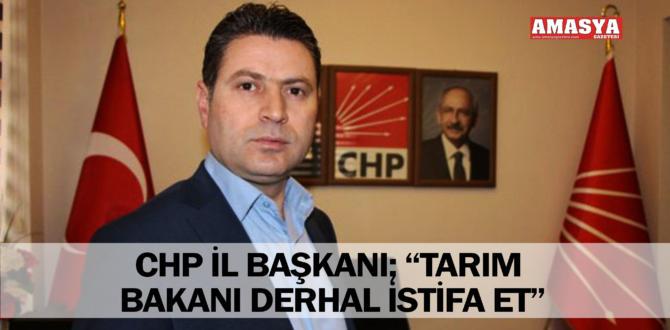 "CHP İL BAŞKANI; ""TARIM BAKANI DERHAL İSTİFA ET"""