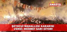 ŞEYHCUİ MAHALLESİ KARARINI VERDİ; MEHMET SARI DİYOR!