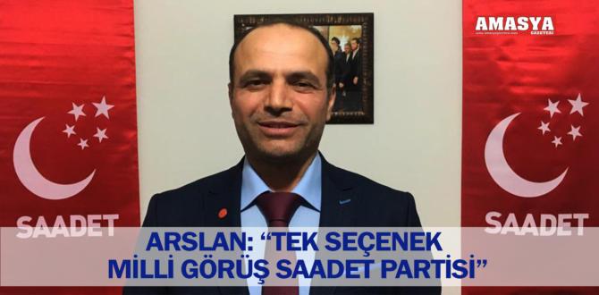 """ARSLAN: """"TEK SEÇENEK MİLLİ GÖRÜŞ SAADET PARTİSİ"""""""