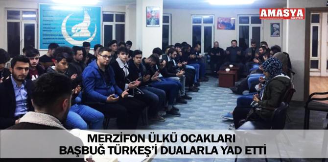 MERZİFON ÜLKÜ OCAKLARI BAŞBUĞ TÜRKEŞ'İ DUALARLA YAD ETTİ