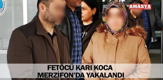 FETÖCÜ KARI KOCA MERZİFON'DA YAKALANDI