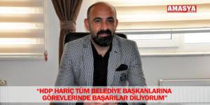 """""""HDP HARİÇ TÜM BELEDİYE BAŞKANLARINA GÖREVLERİNDE BAŞARILAR DİLİYORUM"""""""