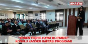 """""""ERKEN TEŞHİS HAYAT KURTARIR"""" KONULU KANSER HAFTASI PROGRAMI"""