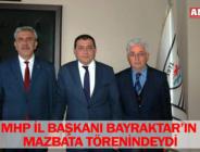 MHP İL BAŞKANI BAYRAKTAR'IN MAZBATA TÖRENİNDEYDİ