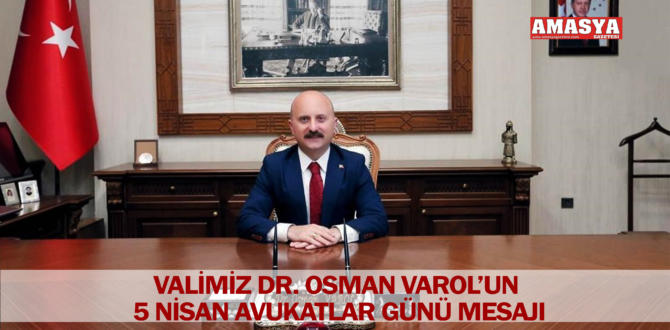 VALİMİZ DR. OSMAN VAROL'UN 5 NİSAN AVUKATLAR GÜNÜ MESAJI