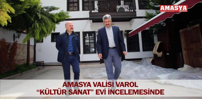 "AMASYA VALİSİ VAROL ""KÜLTÜR SANAT"" EVİ İNCELEMESİNDE"