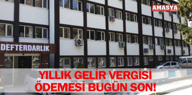 YILLIK GELİR VERGİSİ ÖDEMESİ BUGÜN SON!