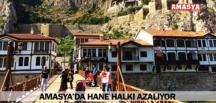 AMASYA'DA HANE HALKI AZALIYOR