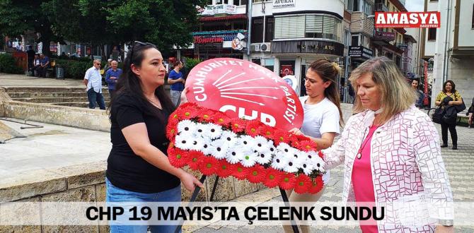 CHP 19 MAYIS'TA ÇELENK SUNDU