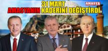 31 MART AMASYA'NIN KADERİNİ DEĞİŞTİRDİ