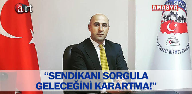 """SENDİKANI SORGULA GELECEĞİNİ KARARTMA!"""