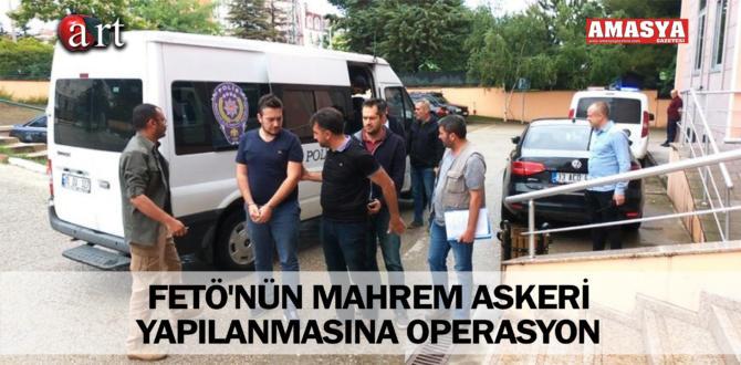 FETÖ'NÜN MAHREM ASKERİ YAPILANMASINA OPERASYON