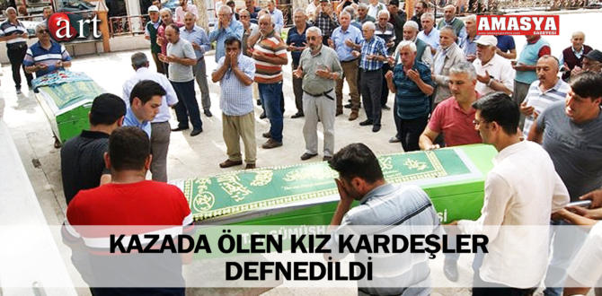 KAZADA ÖLEN KIZ KARDEŞLER DEFNEDİLDİ