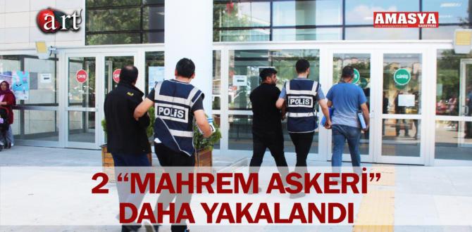 """2 """"MAHREM ASKERİ"""" DAHA YAKALANDI"""