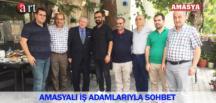 AMASYALI İŞ ADAMLARIYLA SOHBET