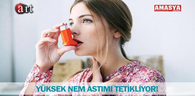YÜKSEK NEM ASTIMI TETİKLİYOR!