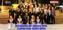 ŞEHZADELER BASKETBOL TURNUVASI SONA ERDİ