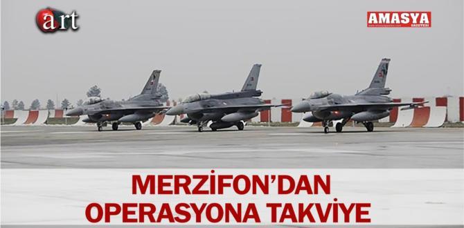 MERZİFON'DAN OPERASYONA TAKVİYE