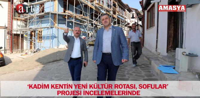 'KADİM KENTİN YENİ KÜLTÜR ROTASI, SOFULAR' PROJESİ İNCELEMELERİNDE