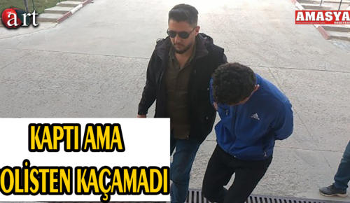 KAPTI AMA POLİSTEN KAÇAMADI