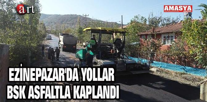 EZİNEPAZAR'DA YOLLAR BSK ASFALTLA KAPLANDI