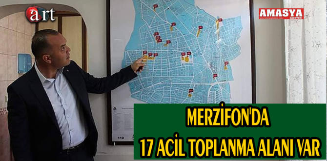 MERZİFON'DA 17 ACİL TOPLANMA ALANI VAR