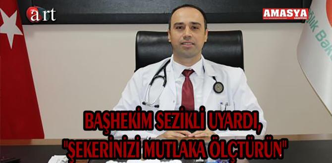 """BAŞHEKİM SEZİKLİ UYARDI, """"ŞEKERİNİZİ MUTLAKA ÖLÇTÜRÜN"""""""