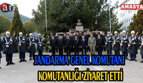 JANDARMA GENEL KOMUTANI KOMUTANLIĞI ZİYARET ETTİ