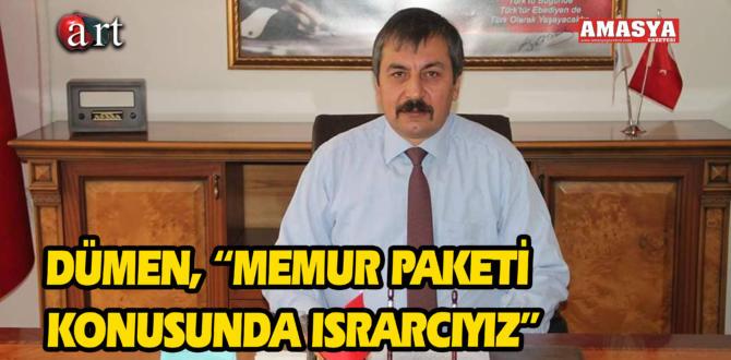 "DÜMEN, ""MEMUR PAKETİ KONUSUNDA ISRARCIYIZ"""