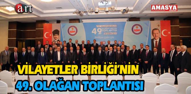 VİLAYETLER BİRLİĞİ'NİN 49. OLAĞAN TOPLANTISI