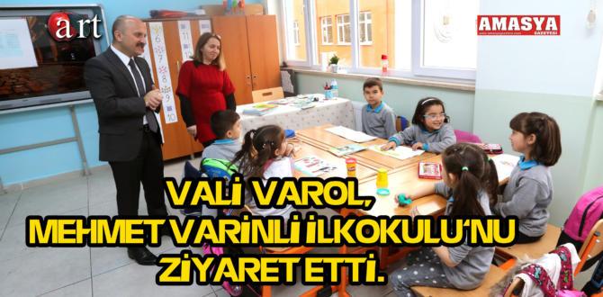 VALİ  VAROL, MEHMET VARİNLİ İLKOKULU'NU ZİYARET ETTİ.