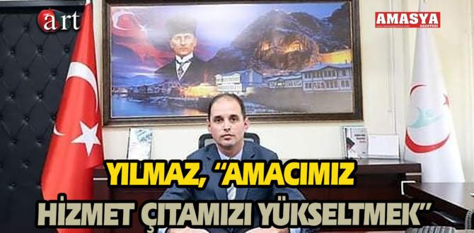 """YILMAZ, """"AMACIMIZ HİZMET ÇITAMIZI YÜKSELTMEK"""""""