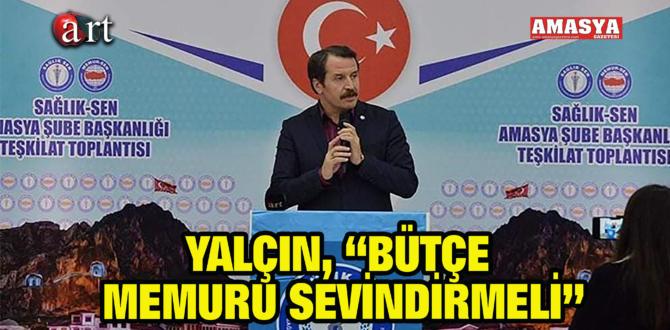 """YALÇIN, """"BÜTÇE MEMURU SEVİNDİRMELİ"""""""