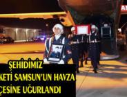 ŞEHİDİMİZ MEMLEKETİ SAMSUN'UN HAVZA İLÇESİNE UĞURLANDI