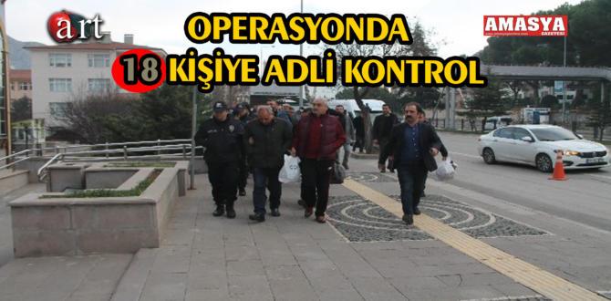 OPERASYONDA 18 KİŞİYE ADLİ KONTROL