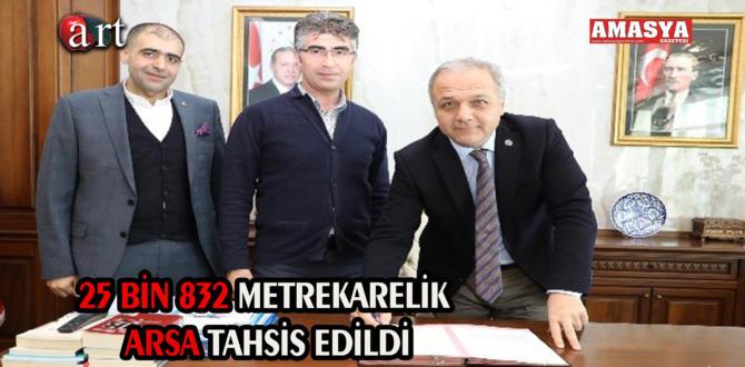 25 BİN 832 METREKARELİK ARSA TAHSİS EDİLDİ