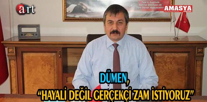 """DÜMEN, """"HAYALİ DEĞİL GERÇEKÇİ ZAM İSTİYORUZ"""""""