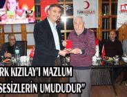 """""""TÜRK KIZILAY'I MAZLUM VE KİMSESİZLERİN UMUDUDUR"""""""