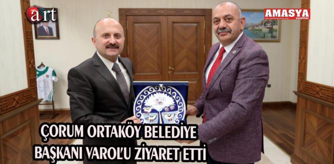 Çorum Ortaköy Belediye Başkanı varol'uziyaret etti