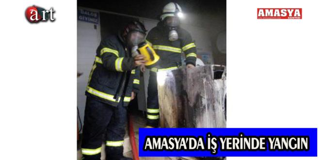 AMASYA'DA İŞ YERİNDE YANGIN