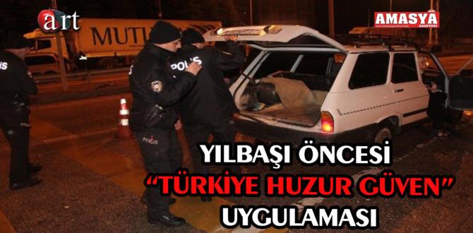 """YILBAŞI ÖNCESİ """"TÜRKİYE HUZUR GÜVEN""""UYGULAMASI"""