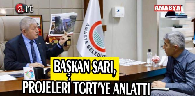 BAŞKAN SARI, PROJELERİ TGRT'YE ANLATTI