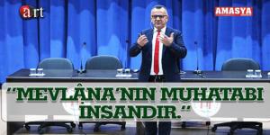 """""""MEVLÂNA'NIN MUHATABI İNSANDIR."""""""