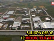 SULUOVA OSB'YE 19 MİLYON TL'LİK YATIRIM