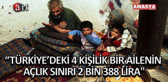 """""""TÜRKİYE'DEKİ 4 KİŞİLİK BİR AİLENİN AÇLIK SINIRI 2 BİN 388 LİRA"""""""