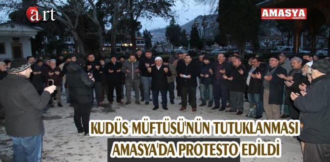 KUDÜS MÜFTÜSÜ'NÜN TUTUKLANMASI AMASYA'DA PROTESTO EDİLDİ