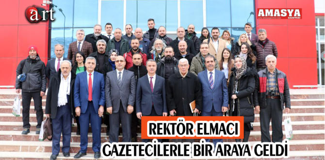 REKTÖR ELMACI GAZETECİLERLE BİR ARAYA GELDİ